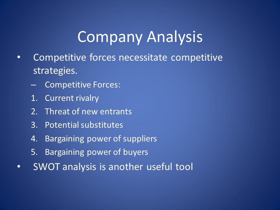 Company Analysis Competitive forces necessitate competitive strategies. Competitive Forces: Current rivalry.