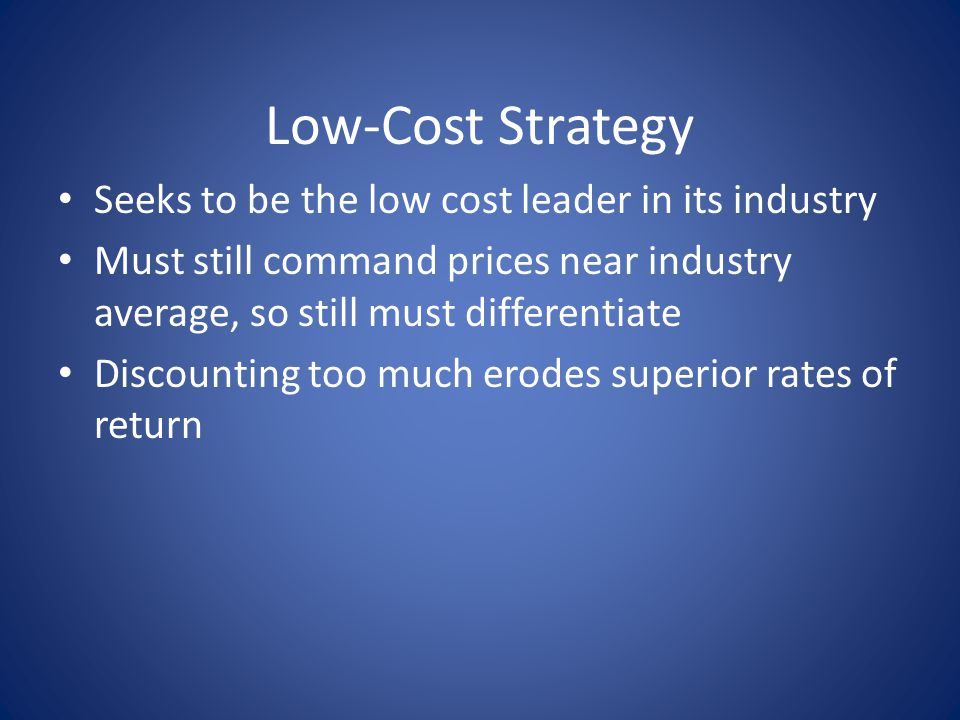 Low-Cost Strategy Seeks to be the low cost leader in its industry