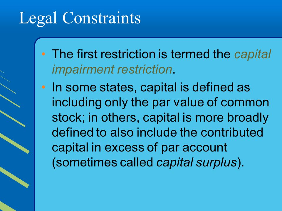 Legal Constraints The first restriction is termed the capital impairment restriction.