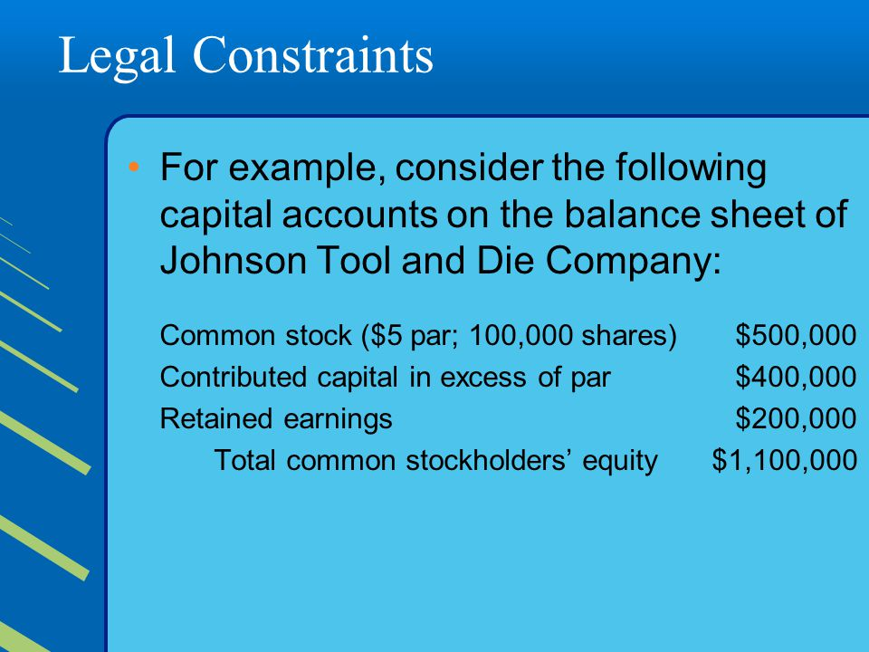 Legal Constraints For example, consider the following capital accounts on the balance sheet of Johnson Tool and Die Company: