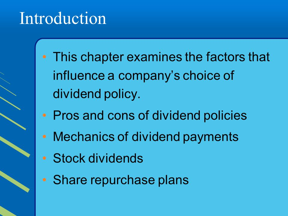 Introduction This chapter examines the factors that influence a company's choice of dividend policy.