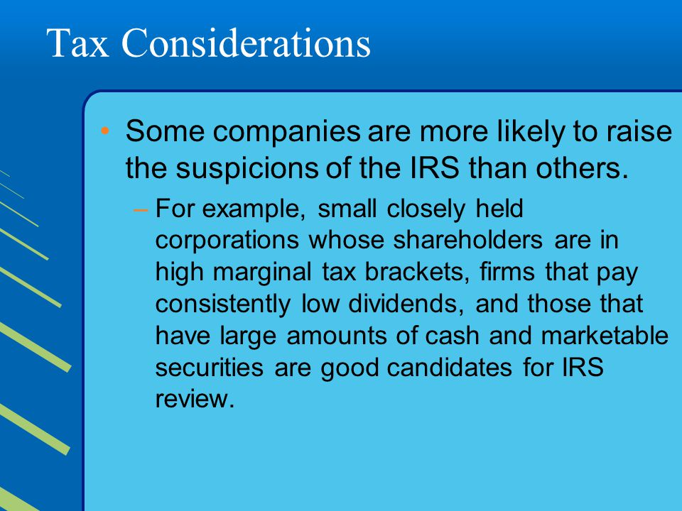 Tax Considerations Some companies are more likely to raise the suspicions of the IRS than others.