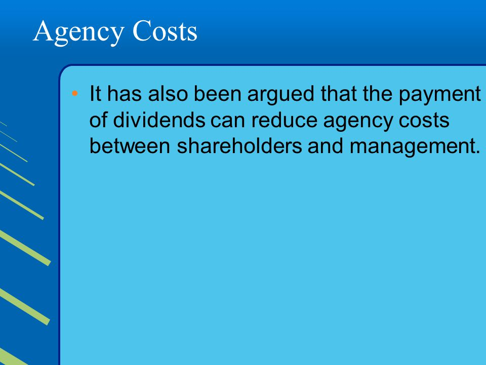 Agency Costs It has also been argued that the payment of dividends can reduce agency costs between shareholders and management.