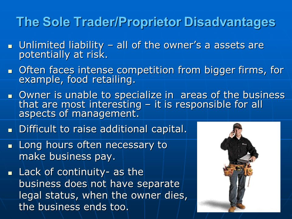 The Sole Trader/Proprietor Disadvantages