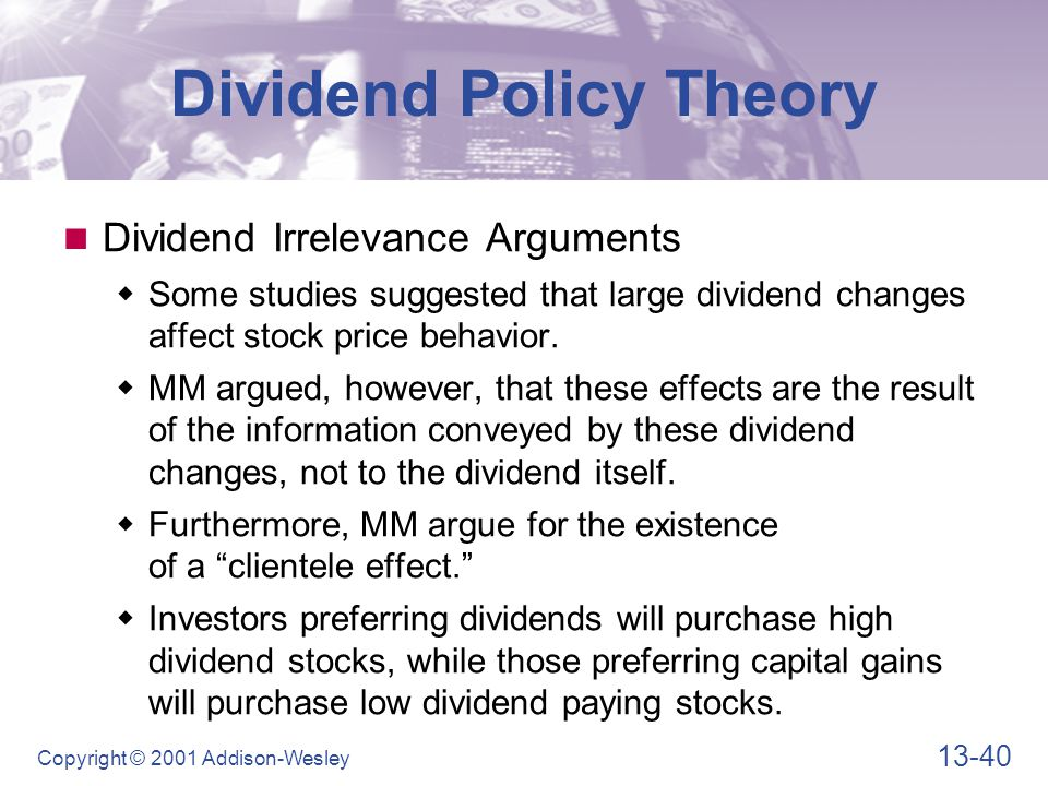 dividend theories and their arguments Modigliani- miller theory on dividend policy modigliani – miller theory is a major proponent of 'dividend irrelevance' notion according to this concept, investors do not pay any importance to the dividend history of a company and thus, dividends are irrelevant in calculating the valuation of a company.