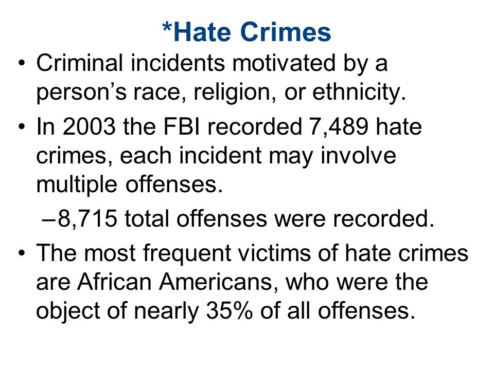 *Hate Crimes Criminal incidents motivated by a person's race, religion, or ethnicity.