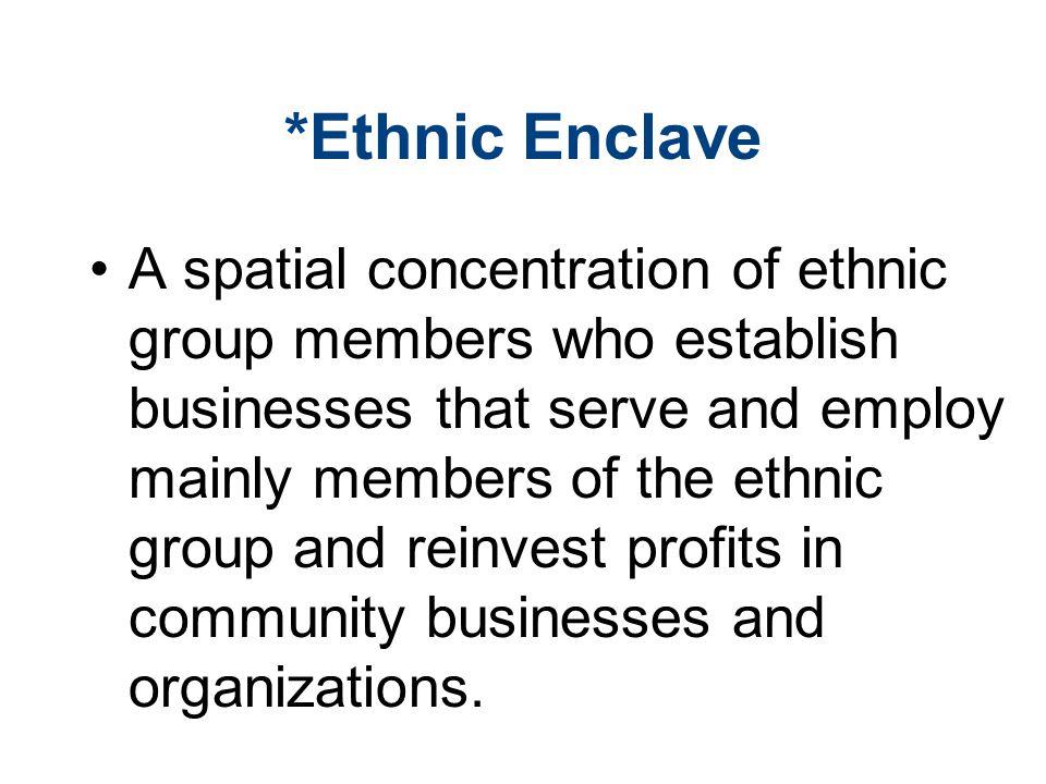 *Ethnic Enclave