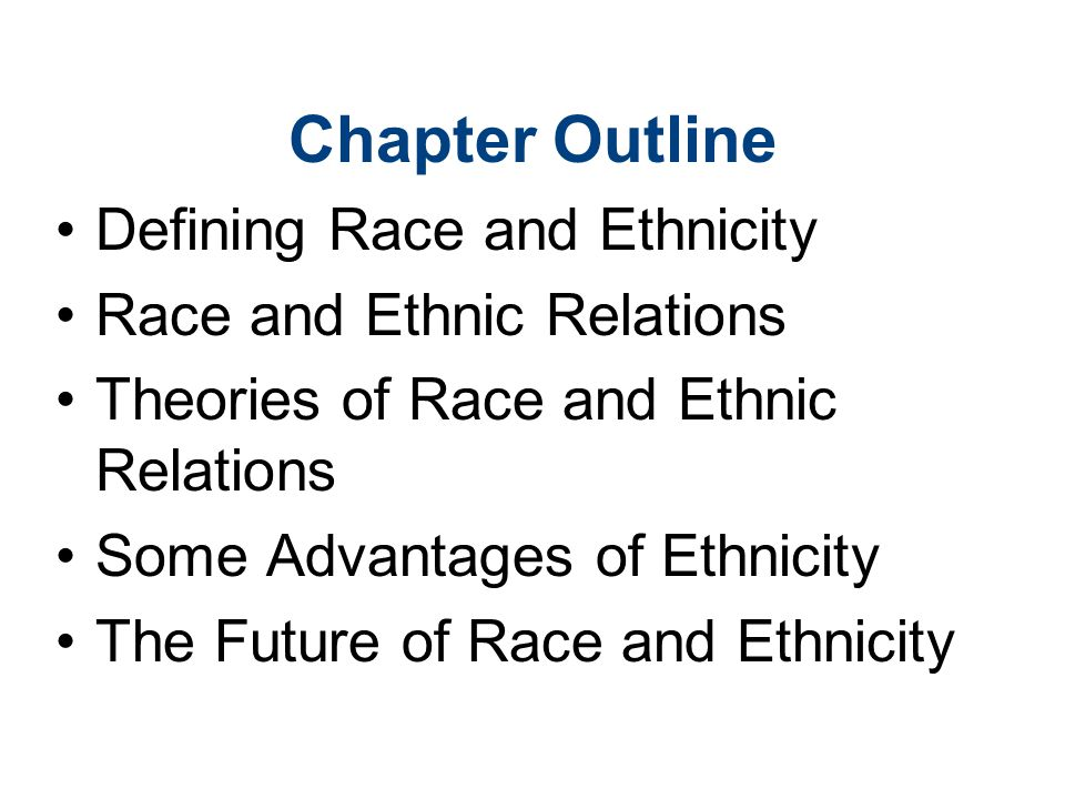 Chapter Outline Defining Race and Ethnicity Race and Ethnic Relations