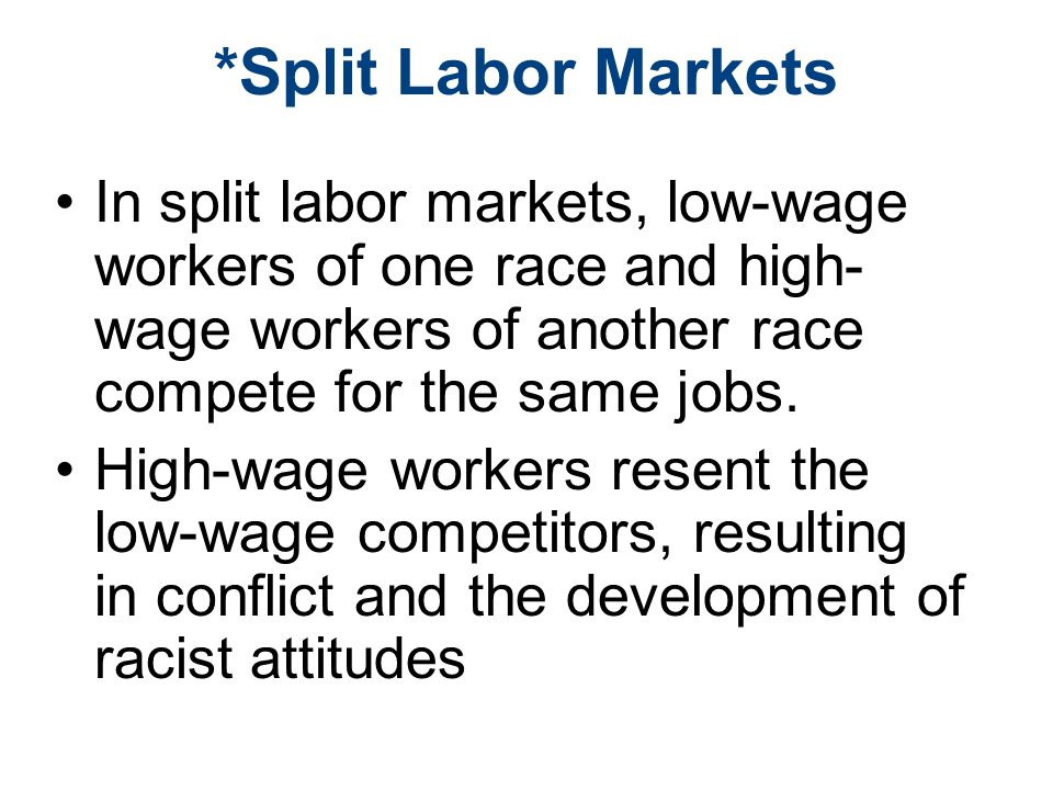 *Split Labor Markets In split labor markets, low-wage workers of one race and high-wage workers of another race compete for the same jobs.
