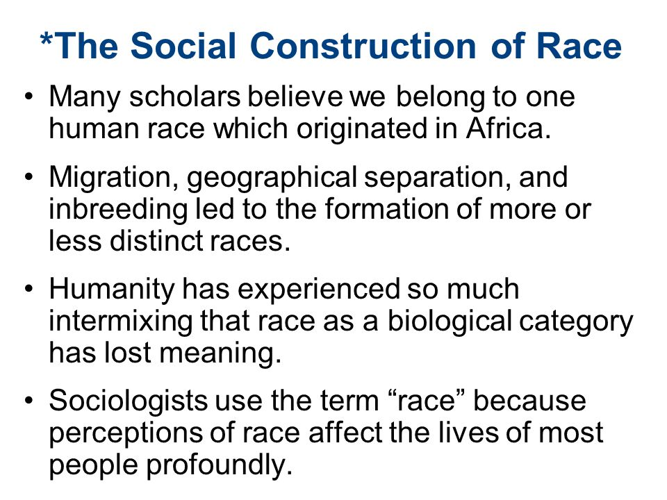 *The Social Construction of Race