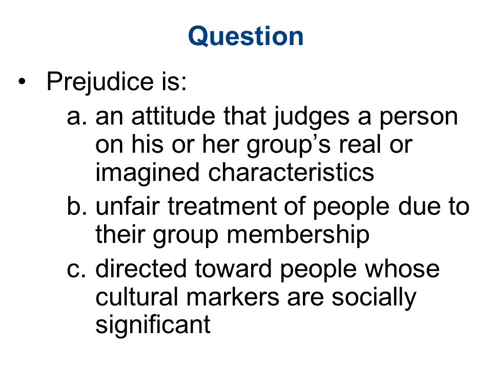 Question Prejudice is: