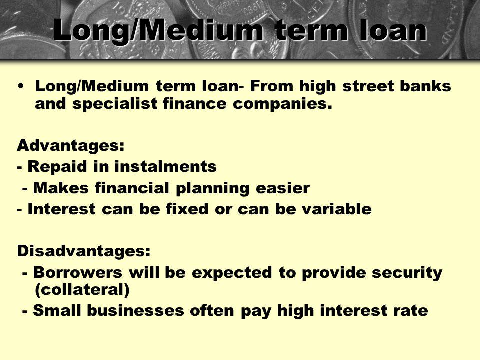 Long/Medium term loan Long/Medium term loan- From high street banks and specialist finance companies.