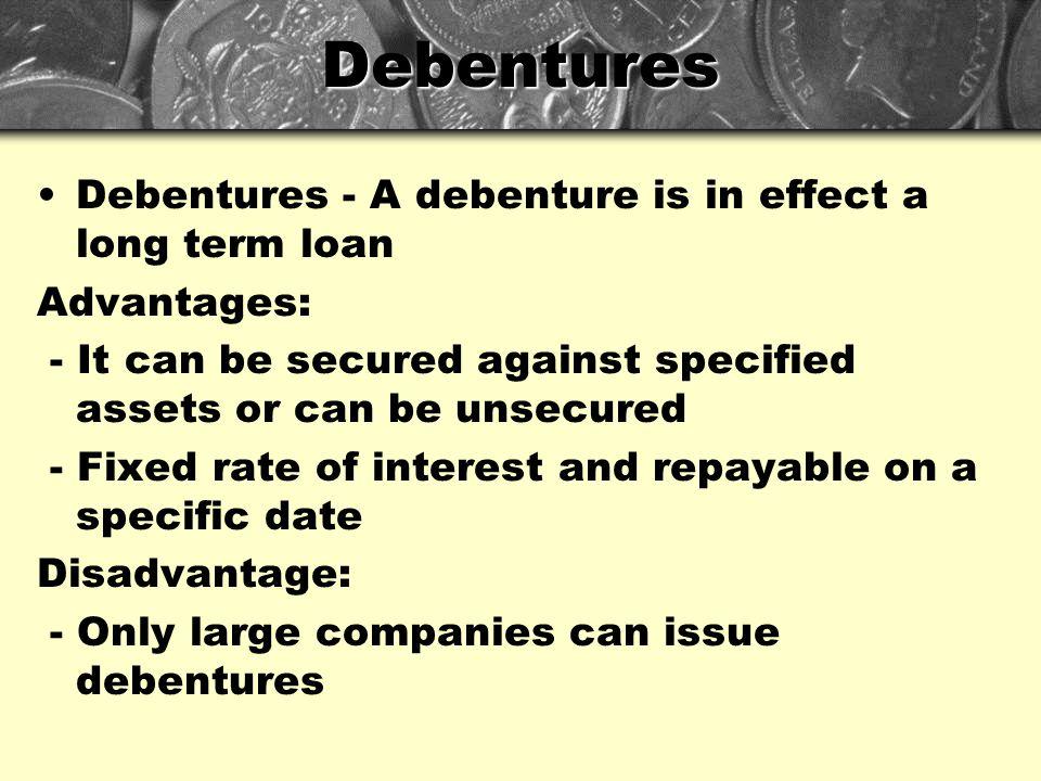 Debentures Debentures - A debenture is in effect a long term loan
