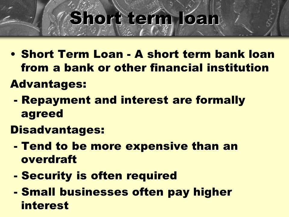 Short term loan Short Term Loan - A short term bank loan from a bank or other financial institution.