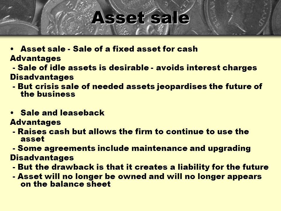 Asset sale Asset sale - Sale of a fixed asset for cash Advantages