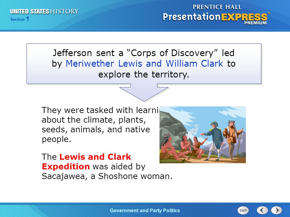Jefferson sent a Corps of Discovery led by Meriwether Lewis and William Clark to explore the territory.