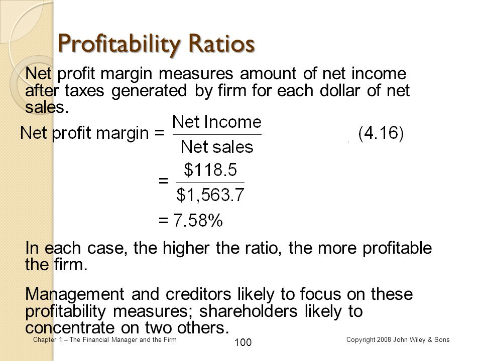 Profitability Ratios Net profit margin measures amount of net income after taxes generated by firm for each dollar of net sales.