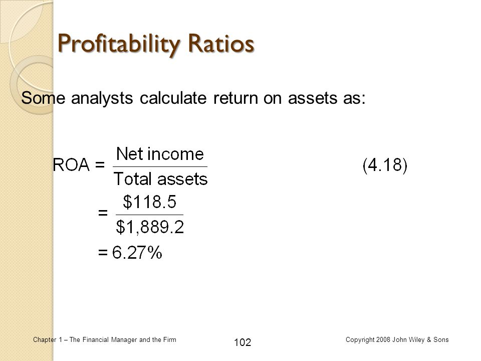 Profitability Ratios Some analysts calculate return on assets as: