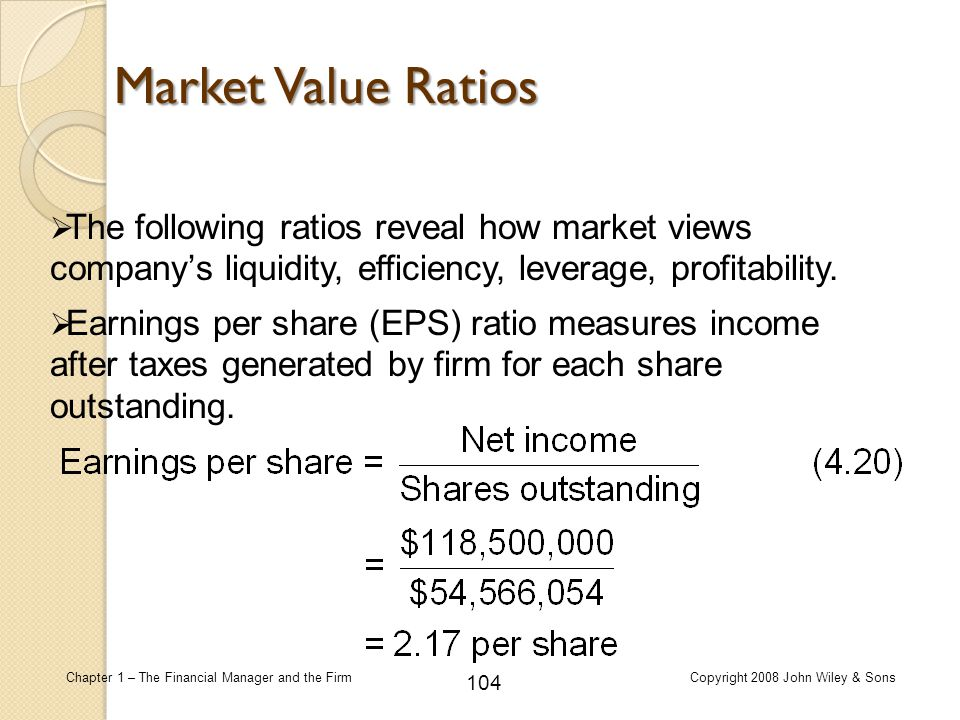 Market Value Ratios The following ratios reveal how market views company's liquidity, efficiency, leverage, profitability.