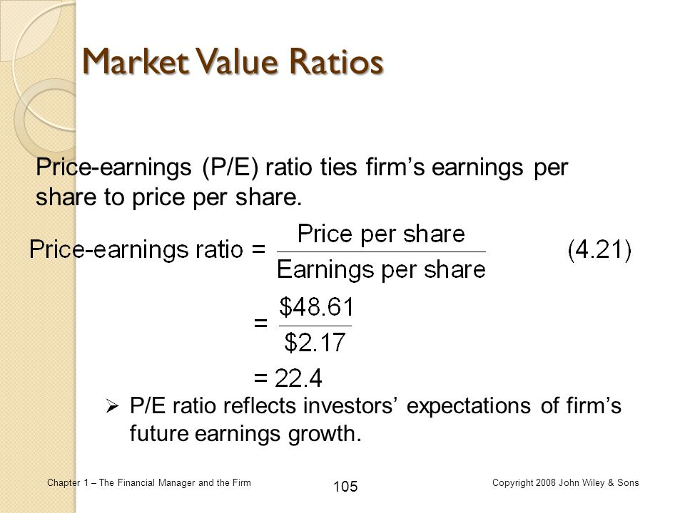 Market Value Ratios Price-earnings (P/E) ratio ties firm's earnings per share to price per share.