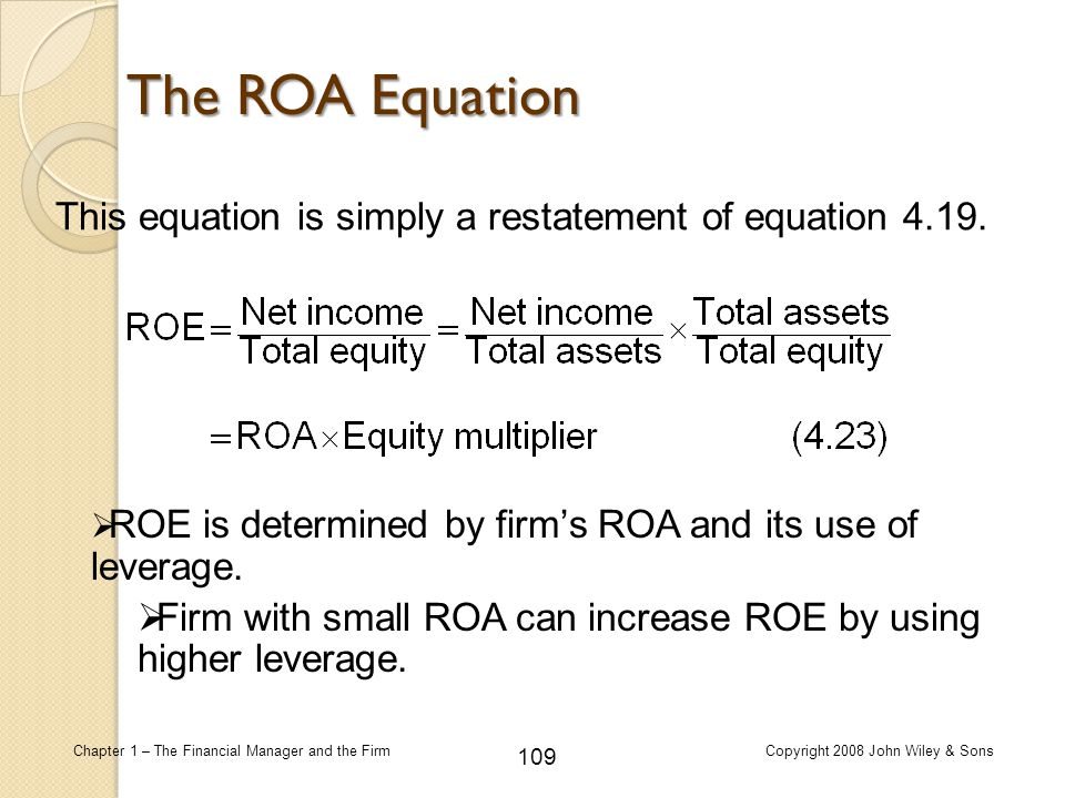 The ROA Equation This equation is simply a restatement of equation 4.19. ROE is determined by firm's ROA and its use of leverage.