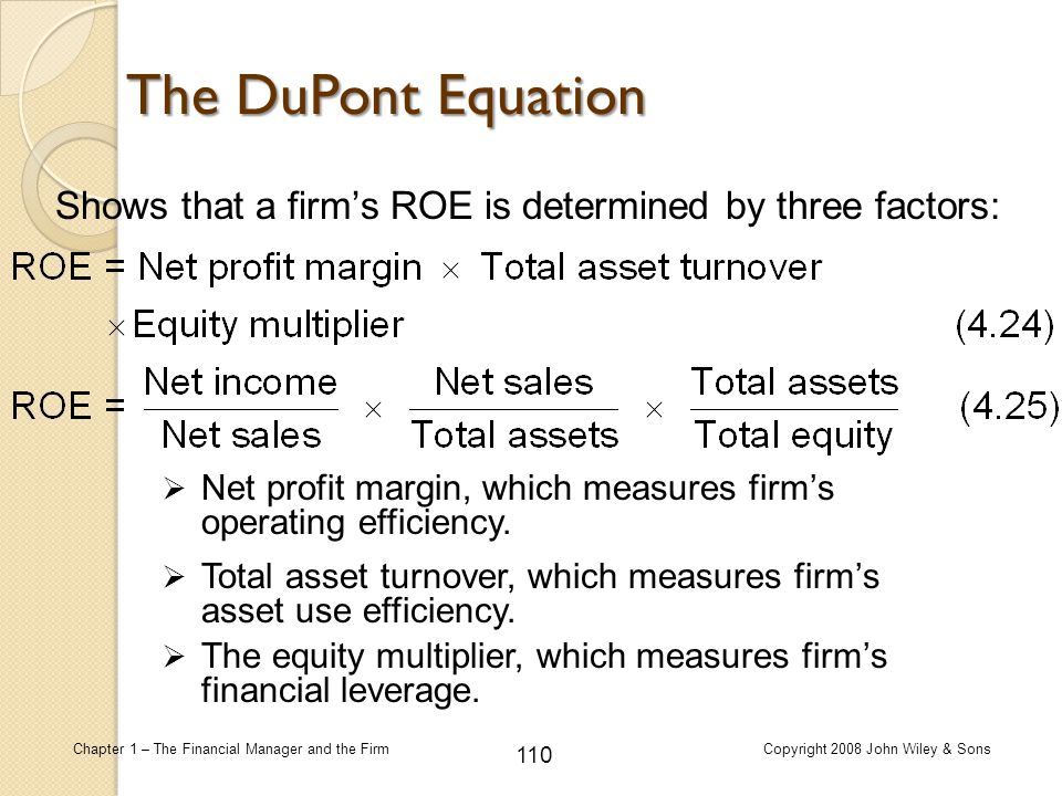 The DuPont Equation Shows that a firm's ROE is determined by three factors: Net profit margin, which measures firm's operating efficiency.