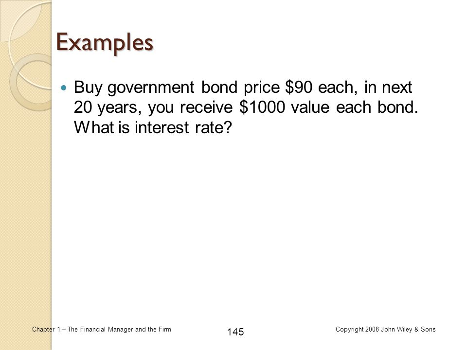 Examples Buy government bond price $90 each, in next 20 years, you receive $1000 value each bond.