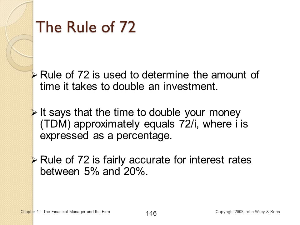 The Rule of 72 Rule of 72 is used to determine the amount of time it takes to double an investment.