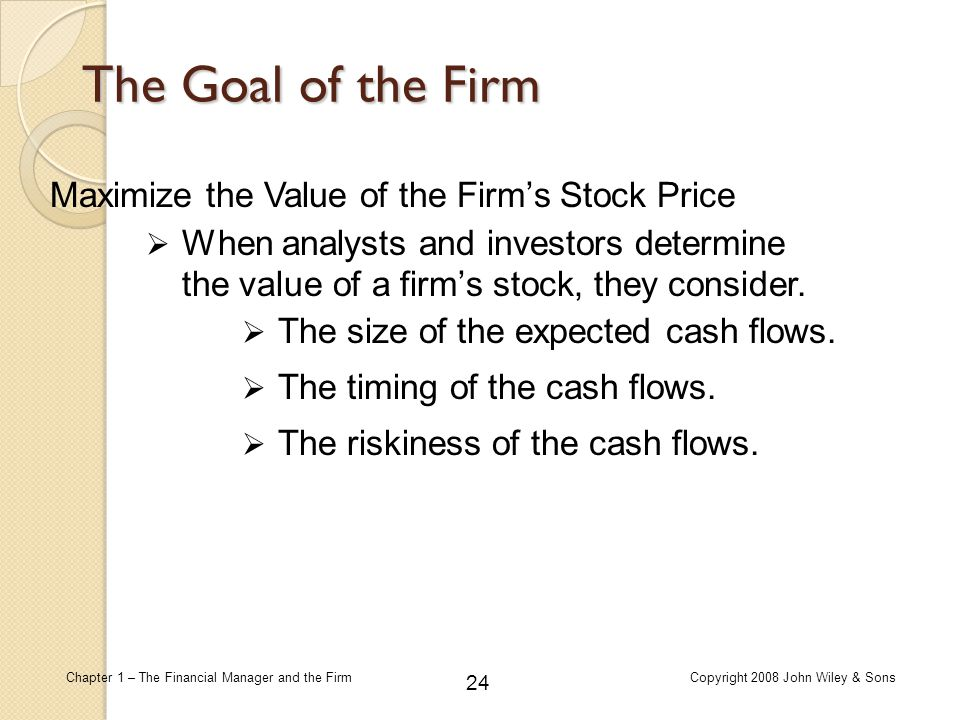 The Goal of the Firm Maximize the Value of the Firm's Stock Price
