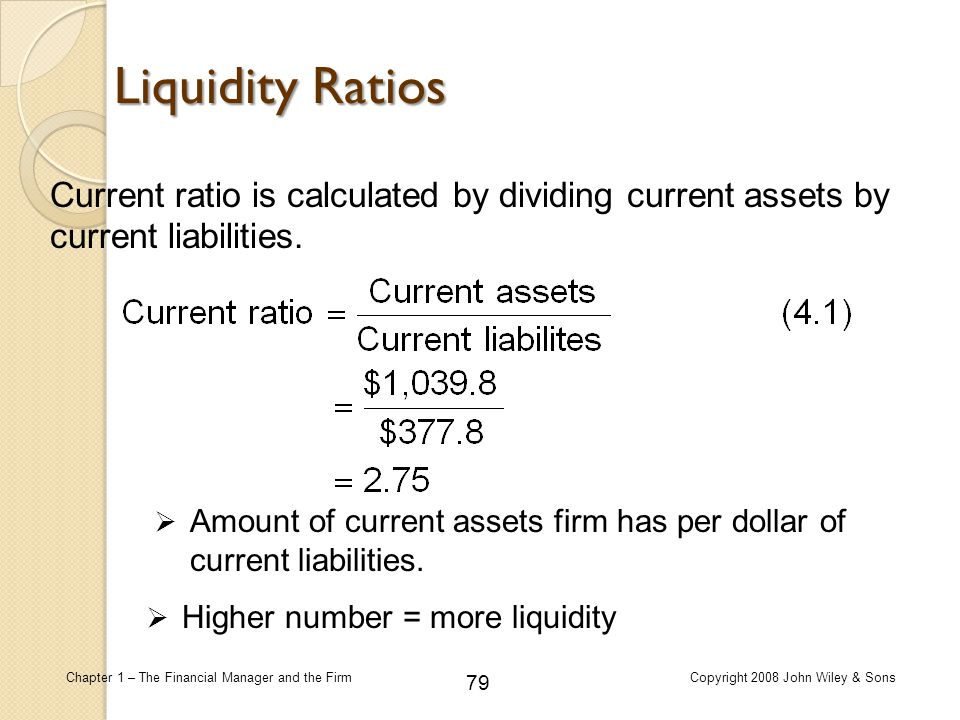 Liquidity Ratios Current ratio is calculated by dividing current assets by current liabilities.