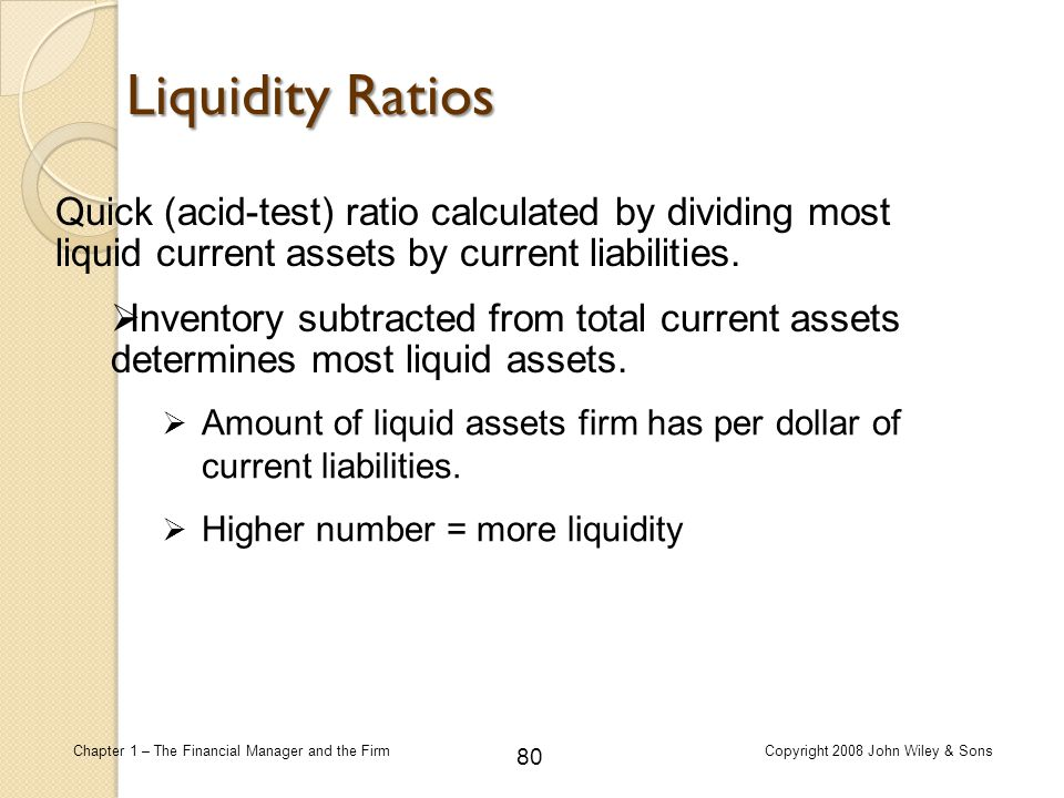 Liquidity Ratios Quick (acid-test) ratio calculated by dividing most liquid current assets by current liabilities.