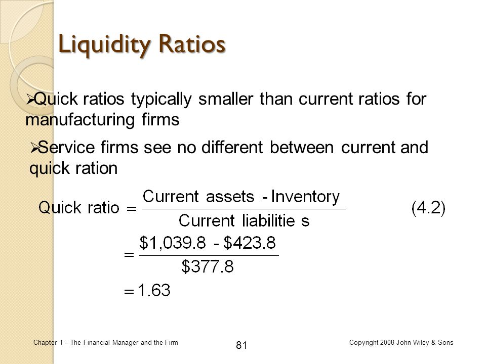 Liquidity Ratios Quick ratios typically smaller than current ratios for manufacturing firms.