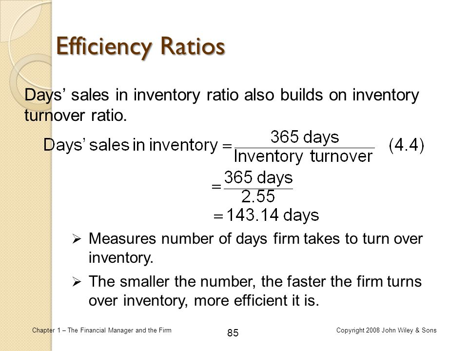 Efficiency Ratios Days' sales in inventory ratio also builds on inventory turnover ratio.