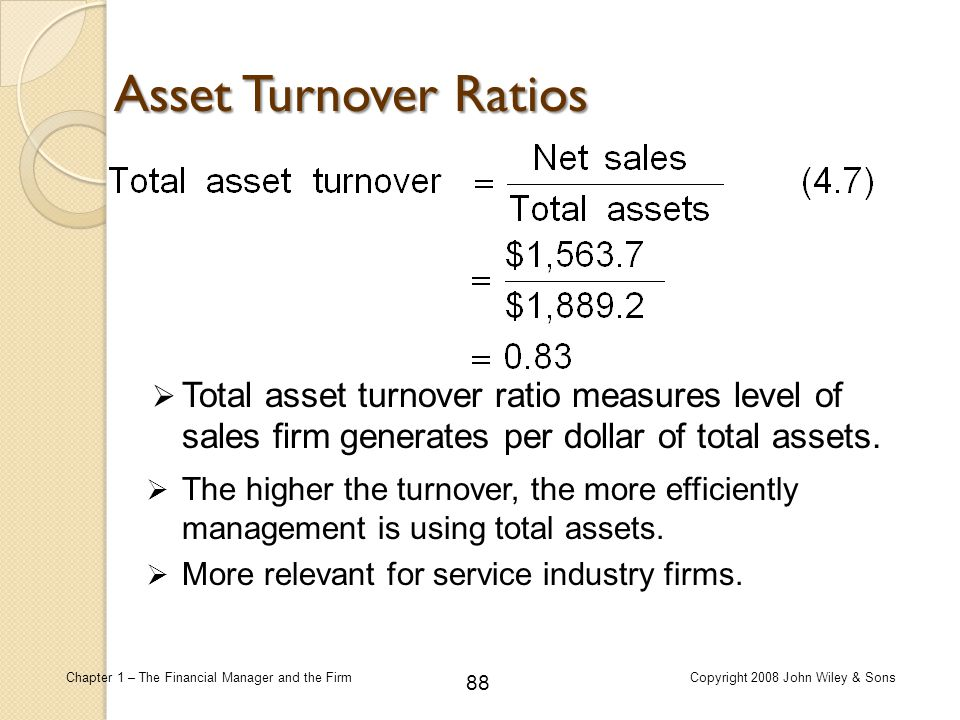 Asset Turnover Ratios Total asset turnover ratio measures level of sales firm generates per dollar of total assets.