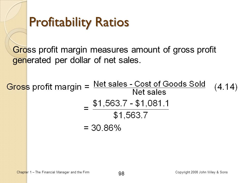 Profitability Ratios Gross profit margin measures amount of gross profit generated per dollar of net sales.