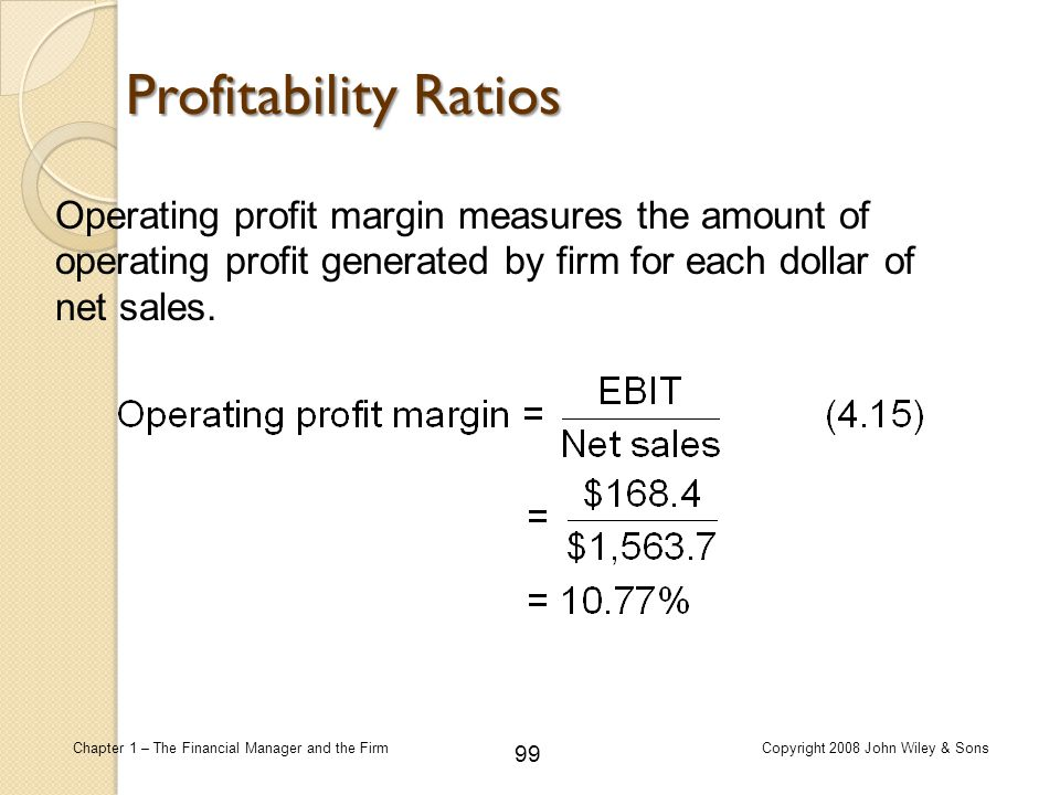 Profitability Ratios Operating profit margin measures the amount of operating profit generated by firm for each dollar of net sales.