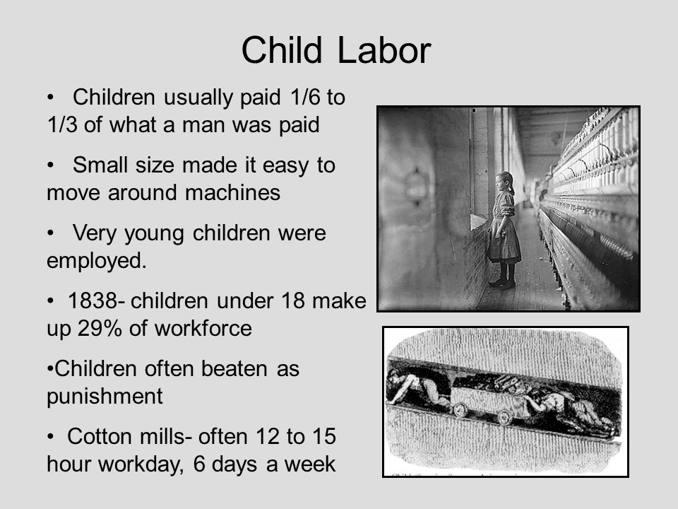 Child Labor Children usually paid 1/6 to 1/3 of what a man was paid