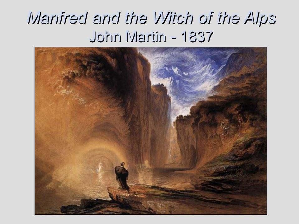 Manfred and the Witch of the Alps John Martin - 1837