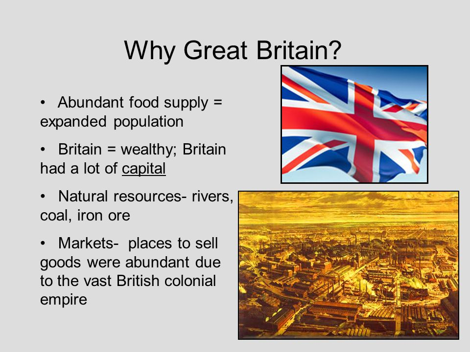 Why Great Britain Abundant food supply = expanded population