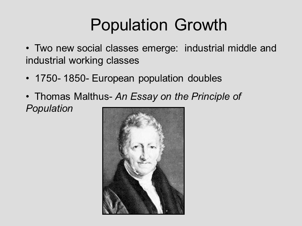 Population Growth Two new social classes emerge: industrial middle and industrial working classes.