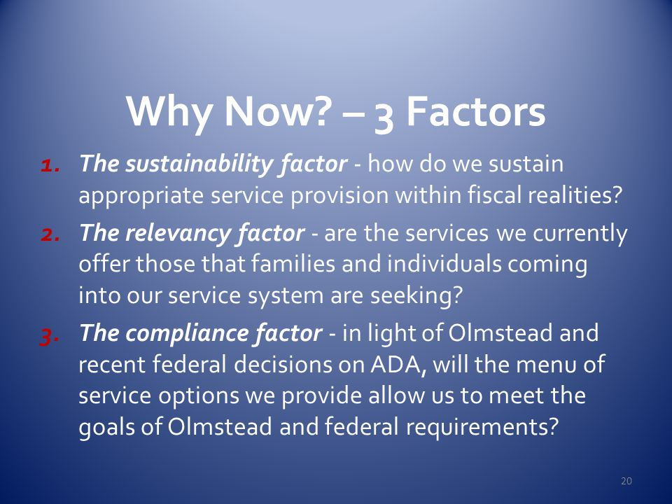 3/13/2013 Why Now – 3 Factors. The sustainability factor - how do we sustain appropriate service provision within fiscal realities