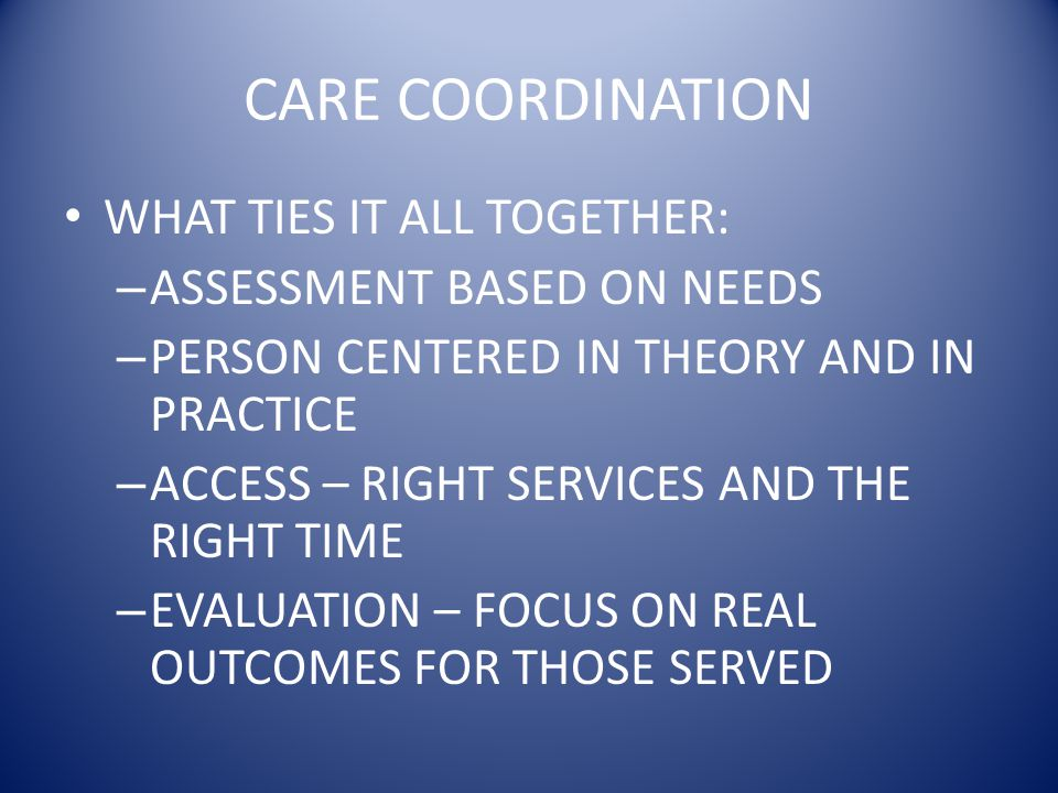 CARE COORDINATION WHAT TIES IT ALL TOGETHER: ASSESSMENT BASED ON NEEDS