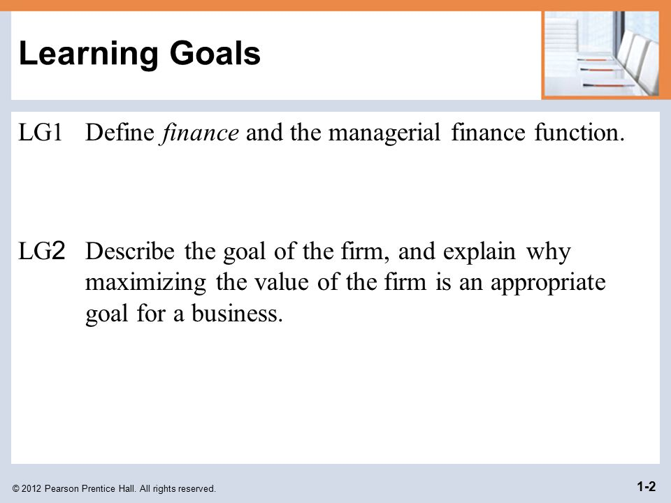 Learning Goals LG1 Define finance and the managerial finance function.