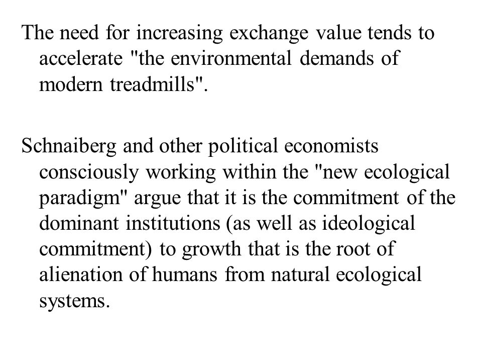 The need for increasing exchange value tends to accelerate the environmental demands of modern treadmills .
