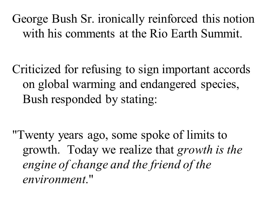 George Bush Sr. ironically reinforced this notion with his comments at the Rio Earth Summit.