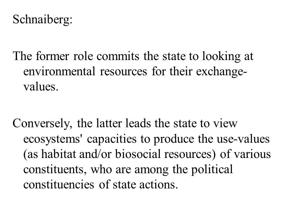 Schnaiberg: The former role commits the state to looking at environmental resources for their exchange-values.