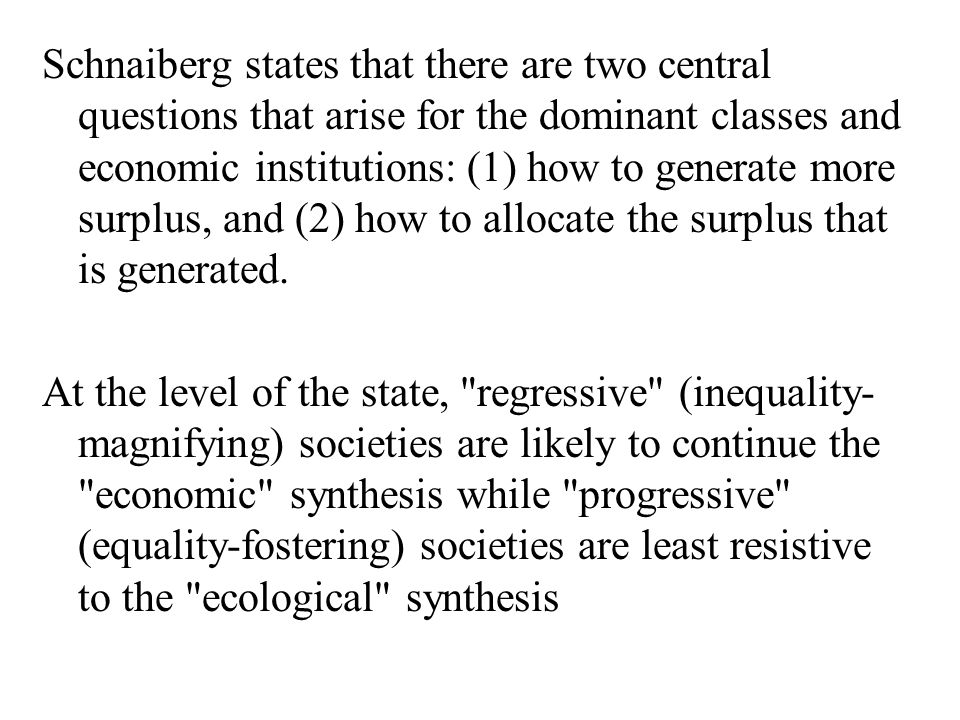 Schnaiberg states that there are two central questions that arise for the dominant classes and economic institutions: (1) how to generate more surplus, and (2) how to allocate the surplus that is generated.