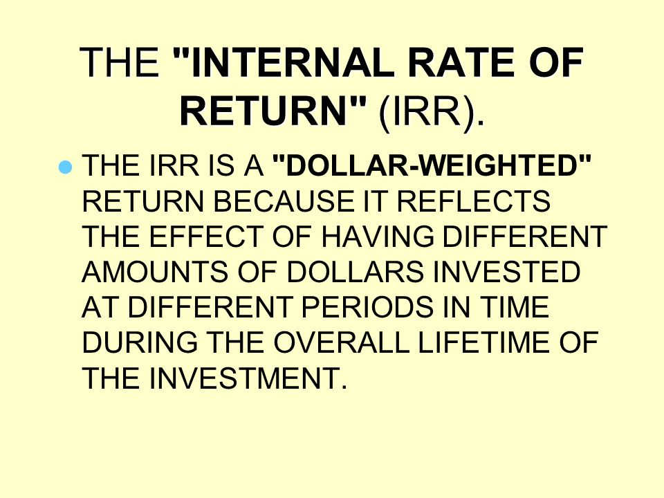 THE INTERNAL RATE OF RETURN (IRR).