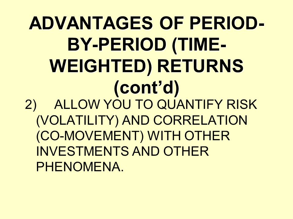 ADVANTAGES OF PERIOD-BY-PERIOD (TIME-WEIGHTED) RETURNS (cont'd)
