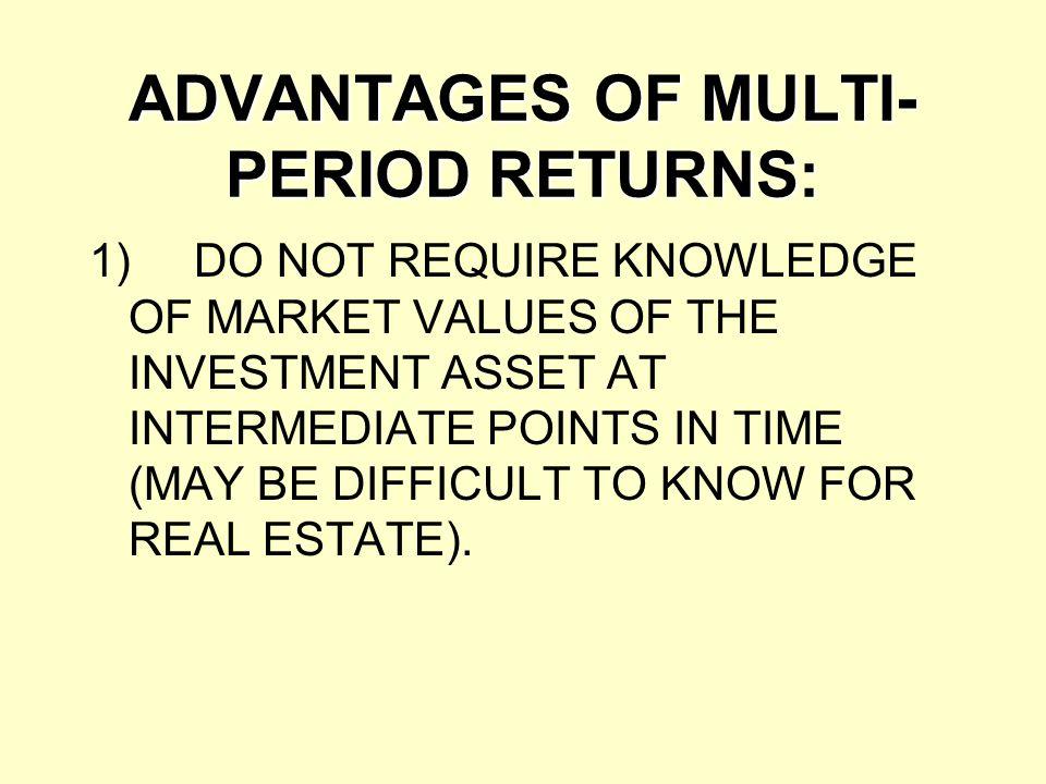 ADVANTAGES OF MULTI-PERIOD RETURNS: